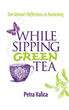 Petra Valica Shares Life Lessons Learned 'While Sipping Green Tea'