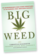 """Big Weed"" Details Legal Marijuana Industry; Advanced Copies Receive Resounding Reviews Prior to Publication Date"