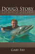 "Gary Fry's first book ""Doug's Story"" is a work that flows beautifully through the heart, following a young man with Down syndrome and his adventures around the world."