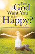 Does God Want People to be Happy? New Xulon Title Delivers Answers