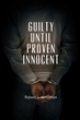 "Robert Holloman's First Book ""Guilty Until Proven Innocent"" is a Suspenseful, Insightful, Page-Turner That Delves into the Psyche and Mystery of Salvation and Murder"