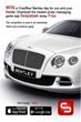 Win a chauffeur Bentley Day for you and your friends.