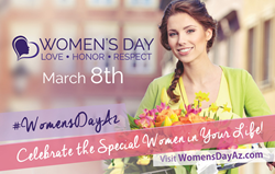 Celebrate Women's Day March 8th! Share a story of Love, Honor or Respect at www.womensdayaz.com #WomensDayAz