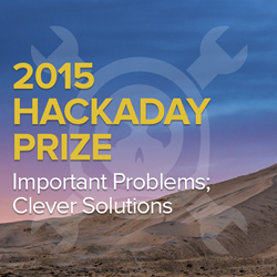 The 2015 Hackaday Prize Calls Hackers to Save the World