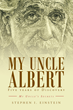 "Stephen Einstein's first book ""My Uncle Albert: 5 Years of Discovery"" is a fascinating glimpse into the life of a world icon and genius, Albert Einstein."