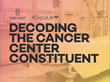 Decoding the Cancer Center Constituent