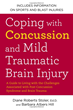 """Coping with Concussion and Mild Traumatic Brain Injury: A Guide to Living with the Challenges Associated with Post Concussion Syndrome and Brain Trauma"", coauthored by Dr. Diane Roberts Stoler, Ed.D."