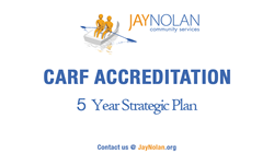 5 Year CARF Accreditation for Jay Nolan Community Services