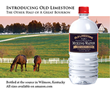 The water is truly unique in Kentucky. That's why we have our horse farms and our distillers. Old Limestone Mixing Water For  Bourbon. Bottled in Kentucky.