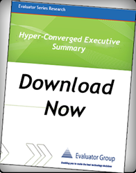 Hyper-Converged Executive Summary, Evaluator Group Releases New Hyper-Converged Research