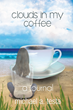 "Michael A. Testa's first book ""Clouds in My Coffee"" is an encouraging..."
