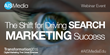 The Shift for Driving Search Marketing Success [Webinar Event]
