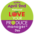 National Love Your Produce Manager® Day is April 2, 2015