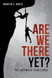 New Book by Martin L. Davis: 'Are We There Yet?'