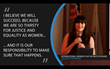 """""""I believe we will succeed because we are so thirsty for justice and equality as women... It is our responsiblity to make sure that happens."""" - Celeste Thorson"""