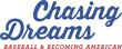 Chasing Dreams: Baseball & Becoming American