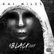 """Xai Miles Releases New """"#BLACKout"""" Mixtape"""