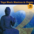 Yoga Music Mantras & Chants Volume 2: All-star Mantra Collection...