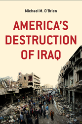 America's Destruction of Iraq, a book by Michael M. O'Brien