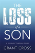 Author Grant Cross Releases 'The Loss of a Son'