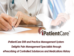 Pain Management Specialists Switch to iPatientCare EHR and integrated Billing System for ePrescribing of Controlled Substances and Medications History in addition to iPatientCare's rich library of Clinical Templates and Streamlined Workflow