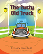 Mary Elsie Beall's First Book 'Rusty Old Truck' Is a Creatively Crafted and Vividly Illustrated Journey into the Imagination