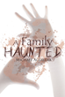 """Mike Aguilera's First Book """"A Family Haunted"""" is a Compilation of Stories That Were Shared Between Siblings During Their Late Night Sleepovers"""