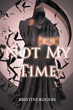 """Kristine Rogers' First Book """"Not My Time"""" is a Philosophical, In-Depth Work That Delves Into the Meaning of Life and Death"""
