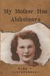 """Mark V. Jastrzembski's First Book """"My Mother Has Alzheimer's"""" is an..."""