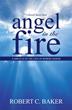 Robert C. Baker's New Memoir Tells of 'Angel in the Fire'