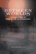 John Paul Nicholas' First Book 'between Worlds' Is a Set of...