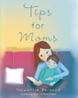 "Tajwattie Persuad's First Book ""Tips for Moms"" is a Lesson in Raising..."