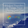 VisitandCare.com Medical Providers in Tunisia Now Offering Low-Cost Medical Procedures
