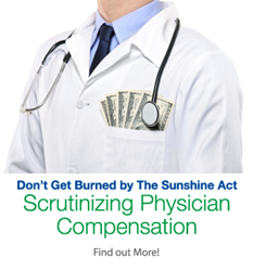 Don't Get Burned by the Sunshine Act: Scrutinizing Physician Compensation