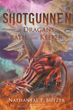"Nathaneal P. Butzer's book ""Shotgunnen (of Dragans, Rath, and Keeper)""..."