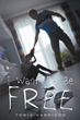 "Tonia Harrison's first book ""I Want To Be Free"" is a profoundly..."