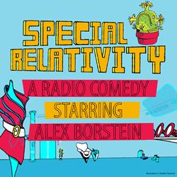 Special Relativity - A Radio Comedy Starring Alex Borstein