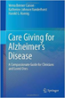 Care Giving for Alzheimer's Disease  A Compassionate Guide for Clinicians and Loved Ones