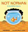 """Not Norman: A Goldfish Story"" written by Kelly Bennett and illustrated by Noah Z. Jones"