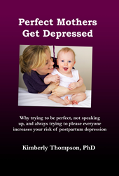 Perfect Mothers Get Depressed by Kimberly Thompson, PhD