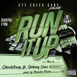 Checkgang - Run it up ft. Johnny Cinco