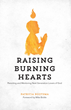 'Raising Burning Hearts' – New Book Offers Practical Steps for Parents...