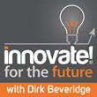 Dirk Beveridge Premiers A New Weekly Podcast Show 'Innovate For The...