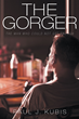 Paul J. Kubis' First Book 'The Gorger: The Man Who Could Not Get...