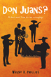 """Wayne B. Phillip's New Book """"Don Juans?"""" is an Engaging and Dynamic..."""