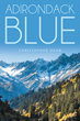 "Christopher Dean's New Book ""Adirondack Blue"" Is A Creatively Crafted And Vividly Illustrated Work Of Poetry"