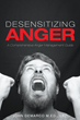 """John DeMarco's New Book """"Desensitizing Anger: A Comprehensive Anger Management Guide"""" is an All-Inclusive Tool For Dealing With Anger"""