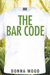 "Donna Wood's New Book ""The Bar Code"" is a Suspenseful, Thrilling Work of Fiction That Keeps Readers On the Edge of Their Seats"