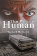 Richard M. Storey Releases 'That Which is Human'