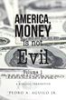 """Pedro A. Aguilo Jr.'s New Book """"America, Money is Not Evil Volume I""""..."""